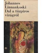 Dal a tűzpiros virágról - Linnankoski, Johannes