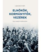 Elnökök, kormányfők, vezérek - Lipovecz Iván