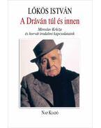 A Dráván innen és túl - Miroslav Krleľa és horvát irodalmi kapcsolataink - Lőkös István