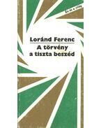 A törvény a tiszta beszéd - Loránd Ferenc