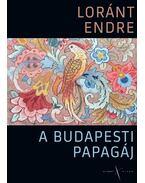 A budapesti papagáj - Loránt Endre
