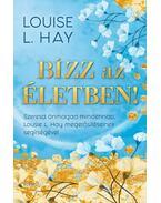 Bízz az életben! - Szeresd önmagad mindennap Louise L. Hay megerősítéseinek segítségével - Louise L. Hay