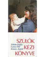 Szülők kézikönyve - Lovass Pál, Zoltán Zsófia, Kovács Árpád