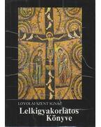Loyolai Szent Ignác Lelkigyakorlatos Könyve - Loyolai Szent Ignác