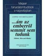 ...ám az emberről semmit sem tudunk - Ludwig von Bertalanffy