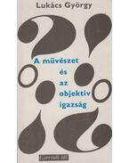 A művészet és az objektív igazság - Lukács György