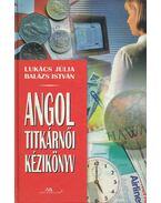 Angol titkárnői kézikönyv - Lukács Júlia, Balázs István