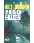 Morgengrauen - LUNDHOLM, ANJA