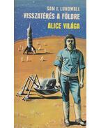 Visszatérés a Földre / Alice világa - Lundwall, Sam J.