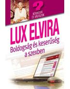BOLDOGSÁG ÉS KESERŰSÉG A SZEXBEN - KÉRDÉSEK ÉS VÁLASZOK - Lux Elvira