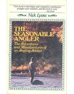 The Seasonable Angler - The Adventures and Misadventures of an Angling Addict - LYONS, NICK