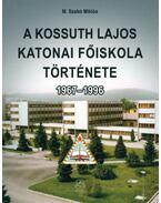 A Kossuth Lajos Katonai Főiskola története 1967-1996 - M. Szabó Miklós