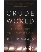 Crude world - The Violent Twilight of Oil - Maass, Peter