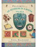 Az aztékok és a maják világa - Macdonald, Fiona