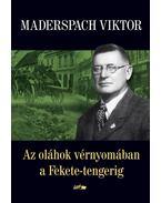 Az oláhok vérnyomában a Fekete-tengerig - Maderspach Viktor