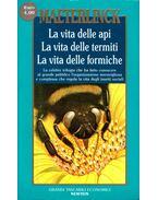 La vita delle api / La vita delle termiti / La vita delle formiche - Maeterlinck, Maurice