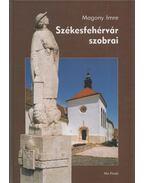 Székesfehérvár szobrai - Magony Imre