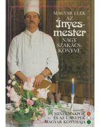 Az ínyesmester nagy szakácskönyve - Magyar Elek