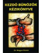 Kezdő bűnözők kézikönyve - MAGYAR ELEMÉR DR.
