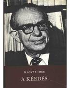 A kérdés - Magyar Imre
