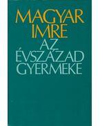 Az évszázad gyermeke - Magyar Imre