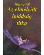 Az elmélyült imádság titka - Magyar Pál, Horváth Mária