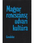 Magyar reneszánsz udvari kultúra (dedikált) - R. Várkonyi Ágnes