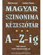 Magyar szinonima kéziszótár A-Z-ig - Bék Gerzson, Csiffáry Tamás