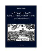 Mátyás király narratív hagyományköre. Típus- és motívumindex - Magyar Zoltán