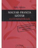 Magyar-francia szótár nyelvtanulóknak - Pálfy Miklós