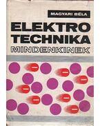 Elektrotechnika mindenkinek - Magyari Béla