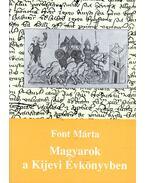 Magyarok a Kijevi Évkönyvben - Font Márta