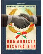 Kommunista kiskirályok - Majtényi György, Szabó Csaba, Mikó Zsuzsanna