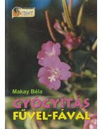 Gyógyítás fűvel-fával - Makay Béla