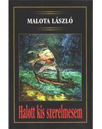 Halott kis szerelmesem (dedikált) - Malota László