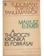 A Thuróczy-krónika és forrásai - Mályusz Elemér