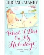 What I Did on My Holidays - MANBY, CHRISSIE