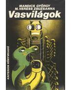 Vasvilágok - Mandics György, M. Veress Zsuzsanna