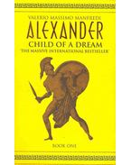 Alexander - Child of a Dream - Manfredi, Valerio Massimo