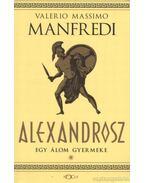 Alexandrosz - Egy álom gyermeke - Manfredi, Valerio Massimo