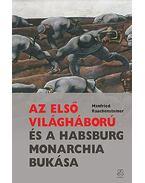 Az első világháború és a Habsburg Monarchia bukása - Manfried Rauchensteiner