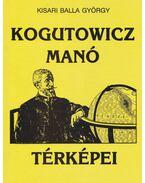 Kogutowicz Manó térképei - Kisari Balla György