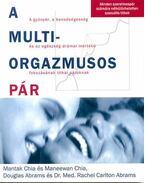A multiorgazmusos pár - Mantak Chia, Maneewan Chia, Douglas Abrams, Dr. Med. Rachel Carlton Abrams