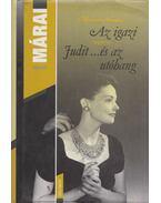 Az igazi / Judit ...és az utóhang - Márai Sándor