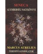 Az emberség nagykönyve / Teremtő gondolatok - MARCUS AURELIUS, Lucius Annaeus Seneca