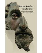 Marcus Aurelius elmélkedései - Cassius Dio Cocceinas Marcus-életrajzával - MARCUS AURELIUS