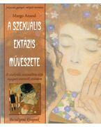A szexuális extázis művészete - Margo Anand