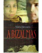 A bizalmas - Maria Brown