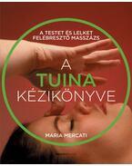 A Tuina kézikönyve - A testet és lelket felébresztő masszázs - Maria Mercati