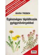 Egészséges táplálkozás gyógynövényekkel - Maria Treben
